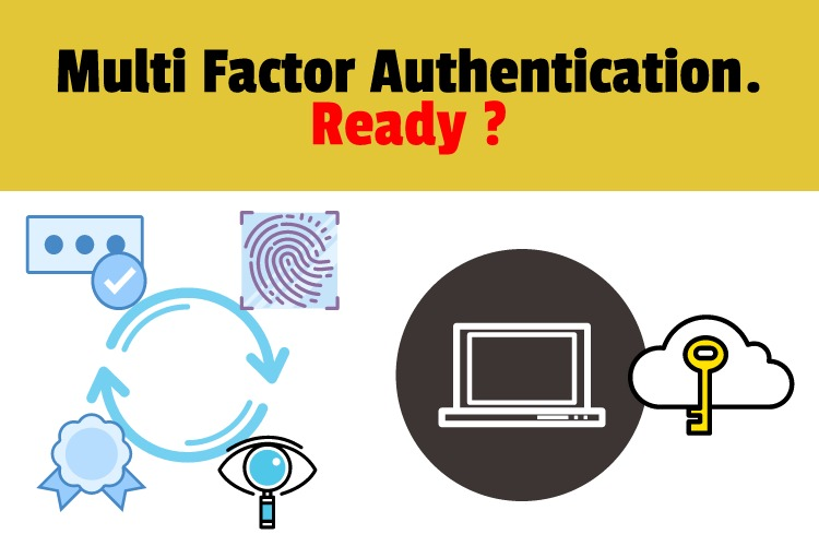 Multi Factor Authentication. Are You Ready ?